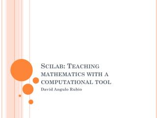 Scilab : Teaching mathematics with a computational tool