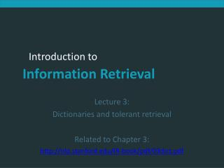 Lecture 3:  Dictionaries and tolerant retrieval Related to Chapter 3: