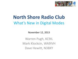 North Shore Radio Club What's New in Digital Modes November 12, 2013