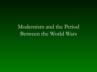 Modernism and the Period Between the World Wars