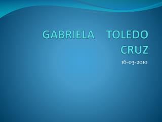 GABRIELA    TOLEDO    CRUZ