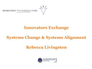 Innovators Exchange Systems Change  & Systems Alignment Rebecca Livingston