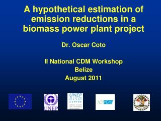 A hypothetical estimation of emission reductions in a biomass power plant project  Dr. Oscar Coto