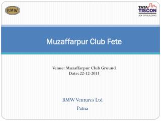 Muzaffarpur Club Fete Venue:  Muzaffarpur Club Ground Date: 22-12-2013
