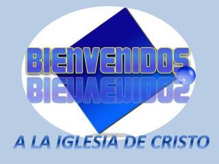 A LA IGLESIA DE CRISTO