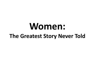 Women: The Greatest Story Never Told