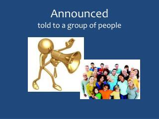 Announced told to a group of people