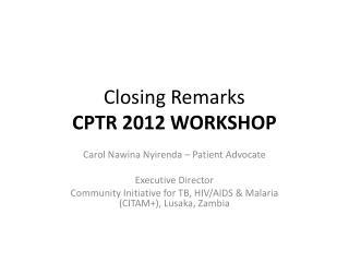 Closing Remarks CPTR 2012 WORKSHOP