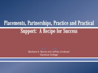 Placements, Partnerships, Practice and Practical Support:  A Recipe for Success