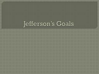 Jefferson's Goals
