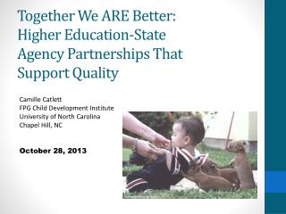 Together We ARE Better: Higher Education-State  Agency Partnerships That Support Quality