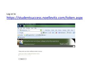 Log on to       https://studentsuccess.noellevitz/token.aspx
