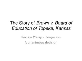 The Story of  Brown  v . Board of Education of Topeka, Kansas