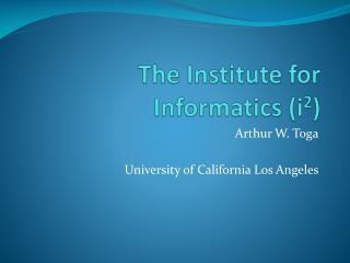 The Institute for Informatics (i 2 )