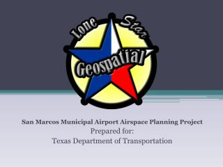 San Marcos Municipal Airport Airspace Planning Project Prepared for: