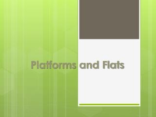 Platforms and Flats