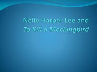 Nelle  Harper Lee  and To Kill a Mockingbird