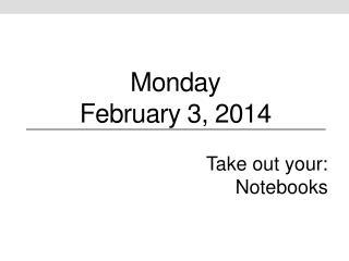 Monday February 3,  2014