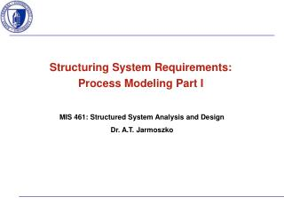 MIS 461: Structured System Analysis and Design Dr. A.T. Jarmoszko