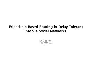 Friendship Based Routing in Delay Tolerant  Mobile Social  Networks
