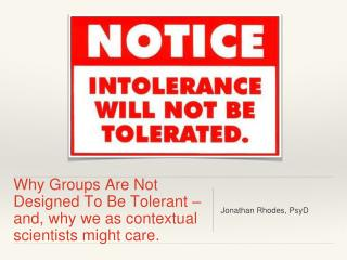 Why Groups Are Not Designed To Be Tolerant  – and , why  we as contextual scientists might care.