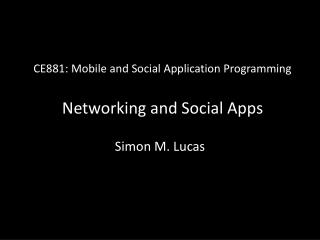 CE881: Mobile and Social Application Programming Networking and Social Apps