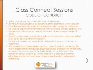 Class Connect Sessions CODE OF CONDUCT: Arrive promptly at the scheduled time of the session.