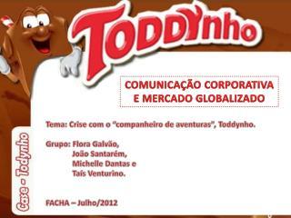 """Tema: Crise com o """"companheiro de aventuras"""",  Toddynho . Grupo: Flora Galvão,"""