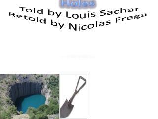 H oles  Told by  Louis  Sachar Retold by Nicolas  Frega