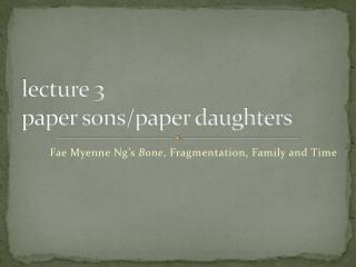 l ecture 3 paper sons/paper daughters