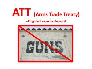 ATT  (Arms Trade Treaty) – Ett globalt vapenhandelsavtal