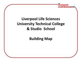 Liverpool Life Sciences University  T echnical College & Studio  School Building Map