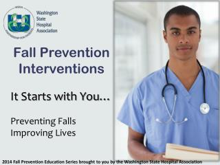 It Starts with You… Preventing  Falls Improving Lives