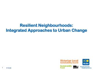 Resilient Neighbourhoods:  Integrated Approaches to Urban  Change