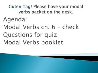 Guten  Tag!  Please have your modal verbs packet on the desk.