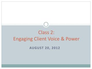 Class 2:  Engaging  Client Voice &  Power