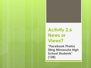 Activity 2.6 News or Views?
