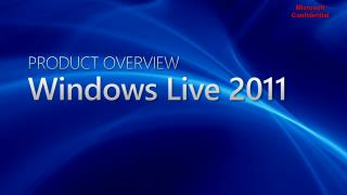 PRODUCT OVERVIEW Windows Live 2011