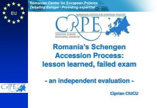 Romania's Schengen Accession Process: lesson learned, failed exam - an independent evaluation -
