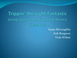 Trippin ' the Light Fantastic Using Google Lit Trips to Enhance Literature