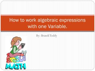 How to work algebraic expressions with one Variable.