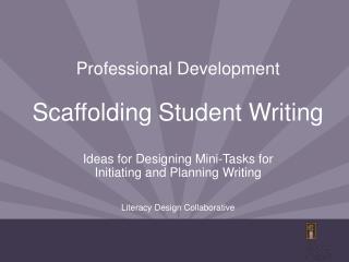 Professional Development Scaffolding Student Writing Ideas for Designing Mini-Tasks for