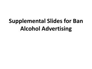 Supplemental Slides for Ban Alcohol Advertising