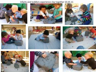 Infants and toddlers experience clay together 10.25.11