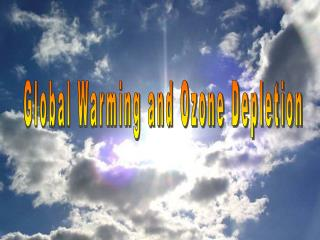 Global Warming and Ozone Depletion