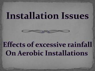 Installation Issues Effects of excessive rainfall On Aerobic Installations