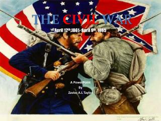THE CIVIL W AR April 12 th ,1861- April 9 th , 1865