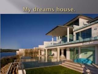 My  dreams house .