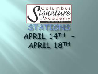 Stations  April 14 th   –   April 18 th