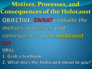 Motives, Processes, and Consequences of the Holocaust